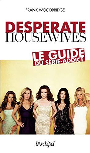Desperate housewives - Le guide du série-addict (Arts, littérature et spectacle)