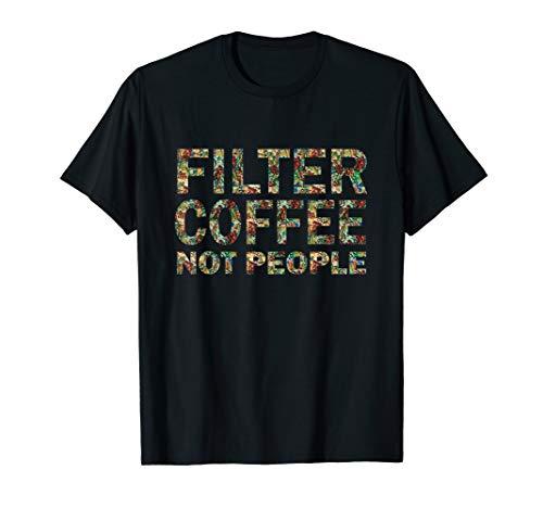 Filter Kaffee nicht Menschen Kaffeebaum Barista Edition T-Shirt