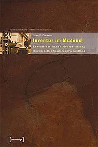 Inventur im Museum: Rekonstruktion und Modernisierung traditioneller Sammlungsverwaltung. Ein Praxisleitfaden (Schriften zum Kultur- und Museumsmanagement)