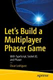 Let's Build a Multiplayer Phaser Game: With TypeScript, Socket.IO, and Phaser