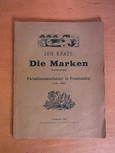 Die Marken und Fabrikzeichen der Porzellanmanufaktur in Frankenthal (1756 - 1800). Nebst archivalischen und anderen Beiträgen zur Geschichte der Fabrik und der darin beschäftigten Künstler