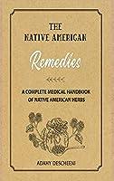 Native American Herbal Remedies: A Complete Medical Handbook of Native American Herbs