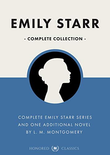 Emily Starr Complete Series (Emily of New Moon, Emily Climbs, Emily's Quest, & The Blue Castle) (Classic Collections Book 12) (English Edition)