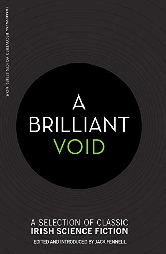 A Brilliant Void: A Selection of Classic Irish Science Fiction (English Edition)