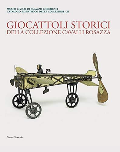 Museo Civico di Palazzo Chiericati. Giocattoli storici della collezione Cavalli Rosazza. Ediz. illustrata