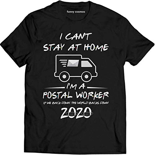 I Can't Stay at Home I'm A Postal Worker T Shirt Quarantined Social Distancing T Shirt Unisex T-Shirt (Black-XL)