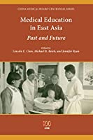 Medical Education in East Asia: Past and Future (China Medical Board Centennial)