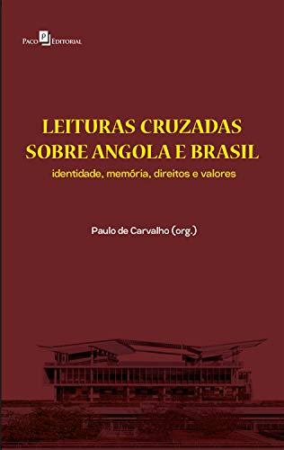 Leituras Cruzadas sobre Angola e Brasil (V. 1): Identidade, Memória, Direitos e Valores