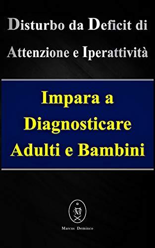 Disturbo da Deficit di Attenzione e Iperattività. Impara a diagnosticare Adulti e Bambini