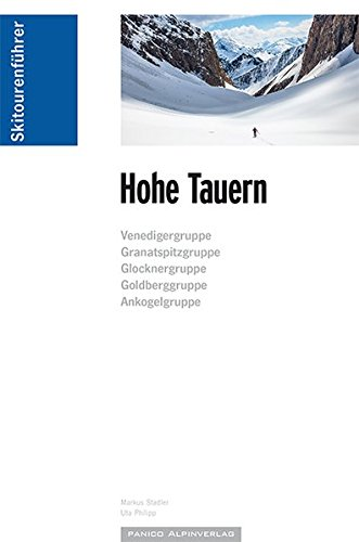 Skitourenführer Hohe Tauern: Venedigergruppe, Granatspitzgruppe, Glocknergruppe, Goldberggruppe, Ankogelgruppe