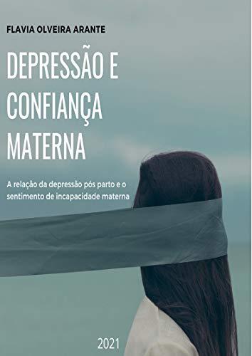 Depressão Pós Parto e Confiança Materna: A relação entre depressão pós parto e o sentimento de incapacidade materna