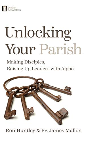 Unlocking Your Parish: Making Disciples, Raising Up Leaders with Alpha (English Edition)