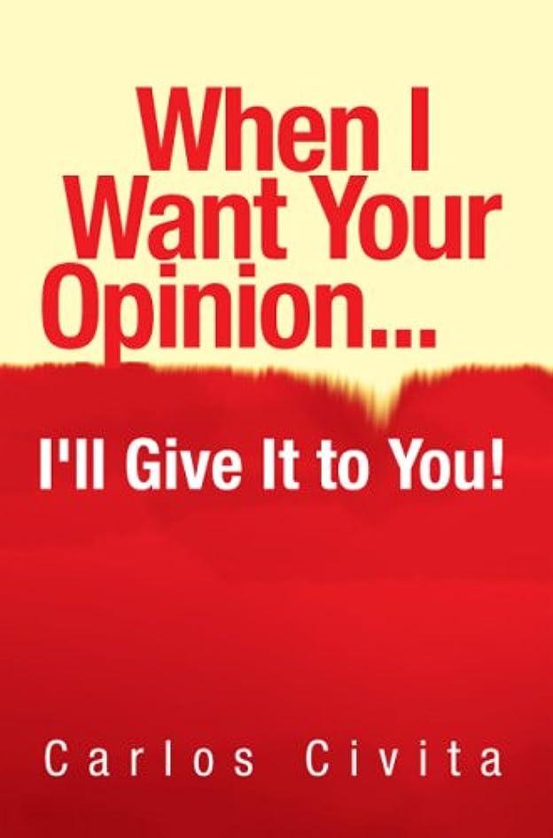 法律疲れた魅力When I Want Your Opinion I'll Give It to You!