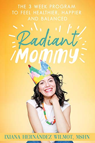 Radiant Mommy: The 3 week program to feel healthier, happier and balanced