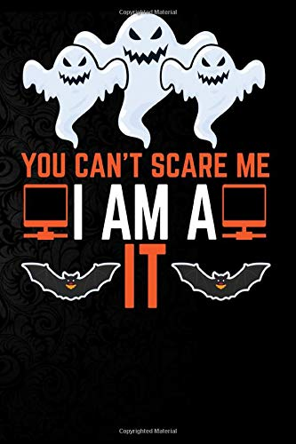You Can't Scare Me I'm a IT: Perfect Halloween Gift For IT...
