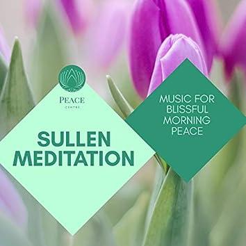 Sullen Meditation - Music For Blissful Morning Peace