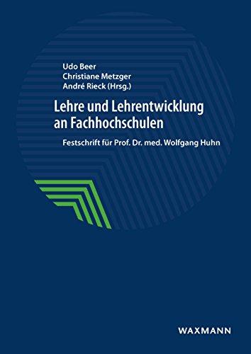 Lehre und Lehrentwicklung an Fachhochschulen: Festschrift für Prof. Dr. med. Wolfgang Huhn