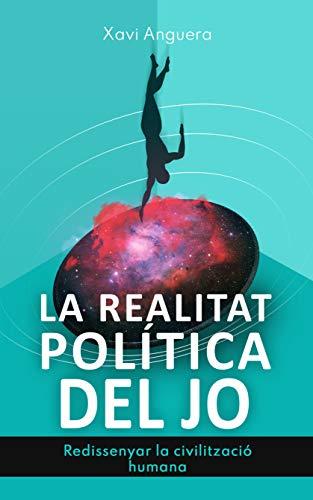 La realitat política del jo: Redissenyar la civilització humana (La realitat del jo) (Catalan Edition)