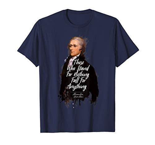 Alexander Hamilton Ständer für etwas USA Zitat T-Shirt