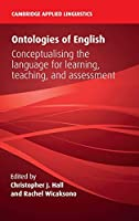 Ontologies of English: Conceptualising the Language for Learning, Teaching, and Assessment (Cambridge Applied Linguistics)
