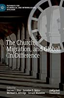 The Church, Migration, and Global (In)Difference (Pathways for Ecumenical and Interreligious Dialogue)