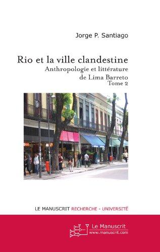Rio et la Ville clandestine, Anthropologie et littérature de Lima Barreto. Tome 2 (Recherche et Université) (French Edition)