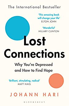 Lost Connections: Uncovering the Real Causes of Depression – and the Unexpected Solutions by [Johann Hari]