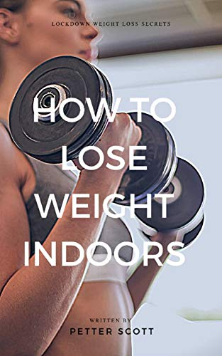 HOW TO LOSE WEIGHT INDOORS: Lockdown weight loss secrets