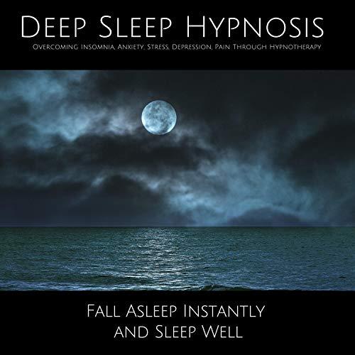 Deep Sleep Hypnosis. Overcoming Insomnia, Anxiety, Stress, Depression, Pain Through Hypnotherapy Titelbild