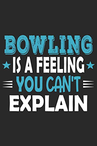 Bowling Is A Feeling You Can't Explain: Funny Cool Bowling Journal | Notebook | Workbook  Diary | Planner-6x9 - 120 Blank Pages With An Awesome Comic ... Bowling Players, Champions, Fans, Enthusiasts