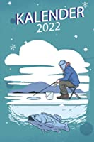 Kalender 2022: Jahresplaner und Kalender fuer das Jahr 2022 von Januar bis Dezember mit Ferien, Feiertagen, Wochenplan, Monatsplaner, und Monatsuebersicht - Organizer und Zeitplaner fuer 1 Jahr. Toller A5 Taschenkalender fuer alle Sportfischer und Eisangler