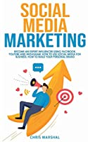 Social Media Marketing: Become an Expert Influencer Using Facebook, Youtube, and Instagram; How to Use Social Media for Business; How to Build Your Personal Brand