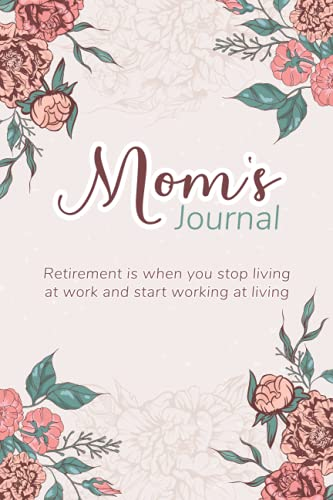 """Mom's Journal Retirement is when you stop living at work and start working at living: Notebook Gift for the Best Mom Ever, Birthday's Gift, Mother's Day Gift, 100 pages, 6""""x9"""", Matte finish"""