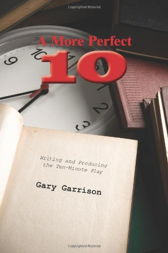 A More Perfect Ten: Writing and Producing the Ten-Minute...