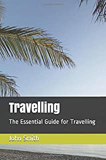 Travelling: The Essential Guide for Travelling