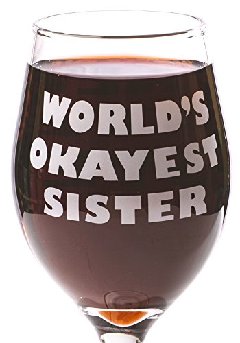 Funny Guy Mugs World's Okayest Sister Wine Glass, 11-Ounce - Unique Gift for Women, Mom, Daughter, Wife, Aunt, Sister, Girlfriend, Teacher or Coworker (Several Styles To Choose From)