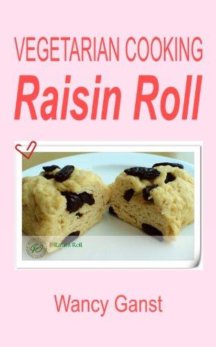 Vegetarian Cooking: Raisin Roll (Vegetarian Cooking - Snacks...