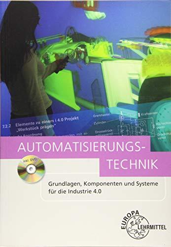 Automatisierungstechnik: Grundlagen, Komponenten und Systeme für die Industrie 4.0