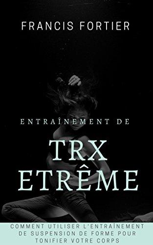 Entraînement de TRX extrême: Comment utiliser lentraînement ...