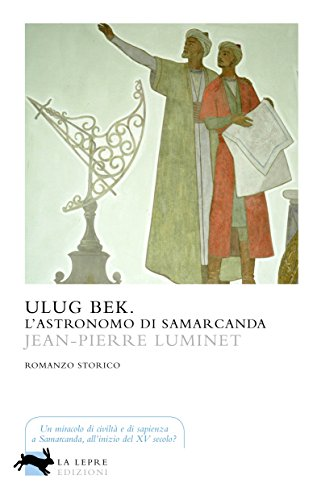 Uluğ Bek. L'astronomo di Samarcanda