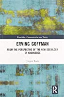 Erving Goffman: From the Perspective of the New Sociology of Knowledge