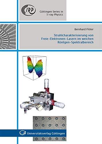 Strahlcharakterisierung von Freie-Elektronen-Lasern im weichen Röntgen-Spektralbereich (Göttingen Series in X-ray Physics)