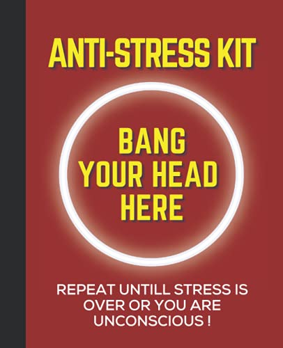 Anti- Stress Kit Bang your head here - Funny Gag Gift Journal Notebook: 7.5 x 9.25 200 pages College ruled book for students office coworkers gift,Dad ... daughter,friends,aunty ,uncle,sister ,brother