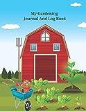 My Gardening Journal And Log Book: Indoor & Outdoor Gardening Organizer Notebook & Planner With Harvest Calendar | Urban Gardening Diary for Planting ... Gifts For Men Women & Gardeners Grandmas