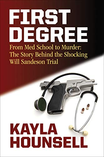 First Degree: From Med School to Murder: The Story Behind the Shocking Will Sandeson Trial (English Edition)
