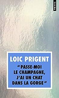 Passe-moi le champagne, j'ai un chat dans la gorge par Loïc Prigent