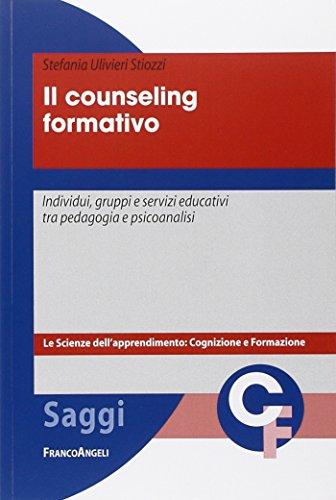 Il counseling formativo. Individui, gruppi e servizi educativi tra pedagogia e psicoanalisi