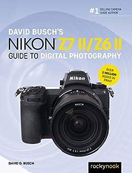 David Busch's Nikon Z7 II/Z6 II Guide to Digital Photography (The David Busch Camera Guide Series) by [David D. Busch]