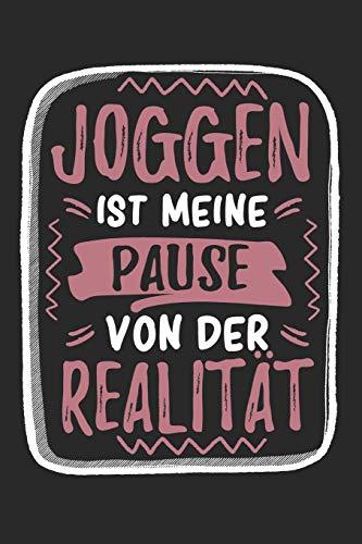 Joggen Ist Meine Pause Von Der Realität: Cooles Lustiges Joggen Notizbuch   Notizheft   Planer   Tagebuch   Journal - DIN A5 - 120 Blanko Seiten - ... und Lauferinnen, Laufvereine, Mannschaft