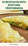 Libro De Cocina Sin Carbohidratos Para Dieta Vegetariana Keto : 50 Recetas De Dieta Keto Para Vegetarianos - Dieta Vegana Cetogénica - Recetas A Base De Plantas Bajas En Carbohidratos